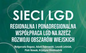 Sieci LGD. Regionalna i ponadregionalna współpraca LGD na rzecz rozwoju obszarów wiejskich